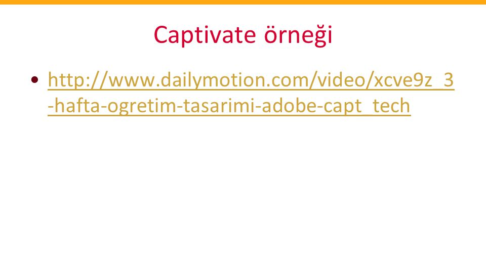 Captivate örneği http://www.dailymotion.com/video/xcve9z_3-hafta-ogretim-tasarimi-adobe-capt_tech