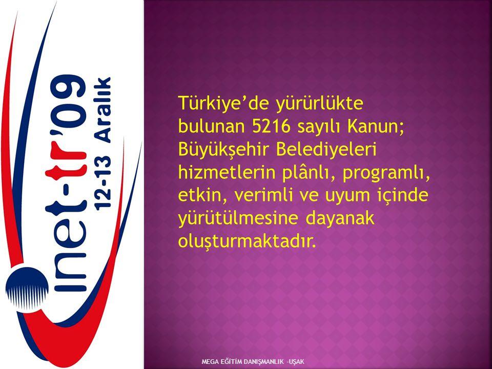 Türkiye'de yürürlükte bulunan 5216 sayılı Kanun; Büyükşehir Belediyeleri hizmetlerin plânlı, programlı, etkin, verimli ve uyum içinde yürütülmesine dayanak oluşturmaktadır.