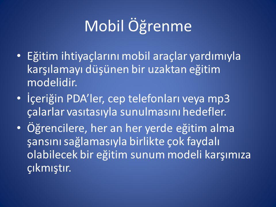 Mobil Öğrenme Eğitim ihtiyaçlarını mobil araçlar yardımıyla karşılamayı düşünen bir uzaktan eğitim modelidir.