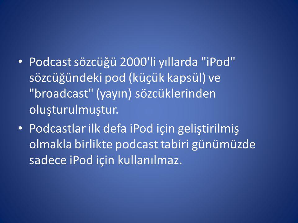Podcast sözcüğü 2000 li yıllarda iPod sözcüğündeki pod (küçük kapsül) ve broadcast (yayın) sözcüklerinden oluşturulmuştur.