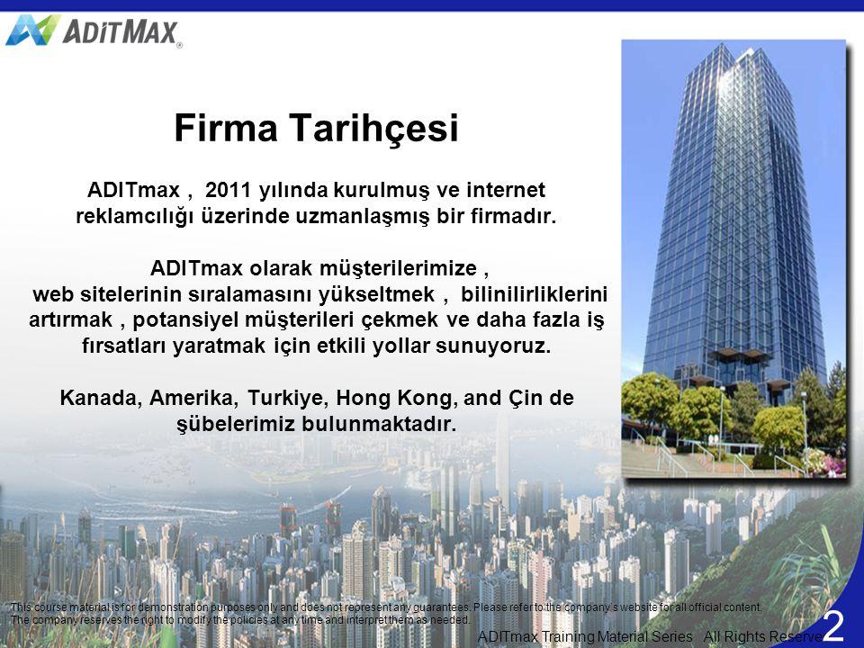 Firma Tarihçesi ADITmax , 2011 yılında kurulmuş ve internet reklamcılığı üzerinde uzmanlaşmış bir firmadır. ADITmax olarak müşterilerimize , web sitelerinin sıralamasını yükseltmek , bilinilirliklerini artırmak , potansiyel müşterileri çekmek ve daha fazla iş fırsatları yaratmak için etkili yollar sunuyoruz. Kanada, Amerika, Turkiye, Hong Kong, and Çin de şübelerimiz bulunmaktadır.