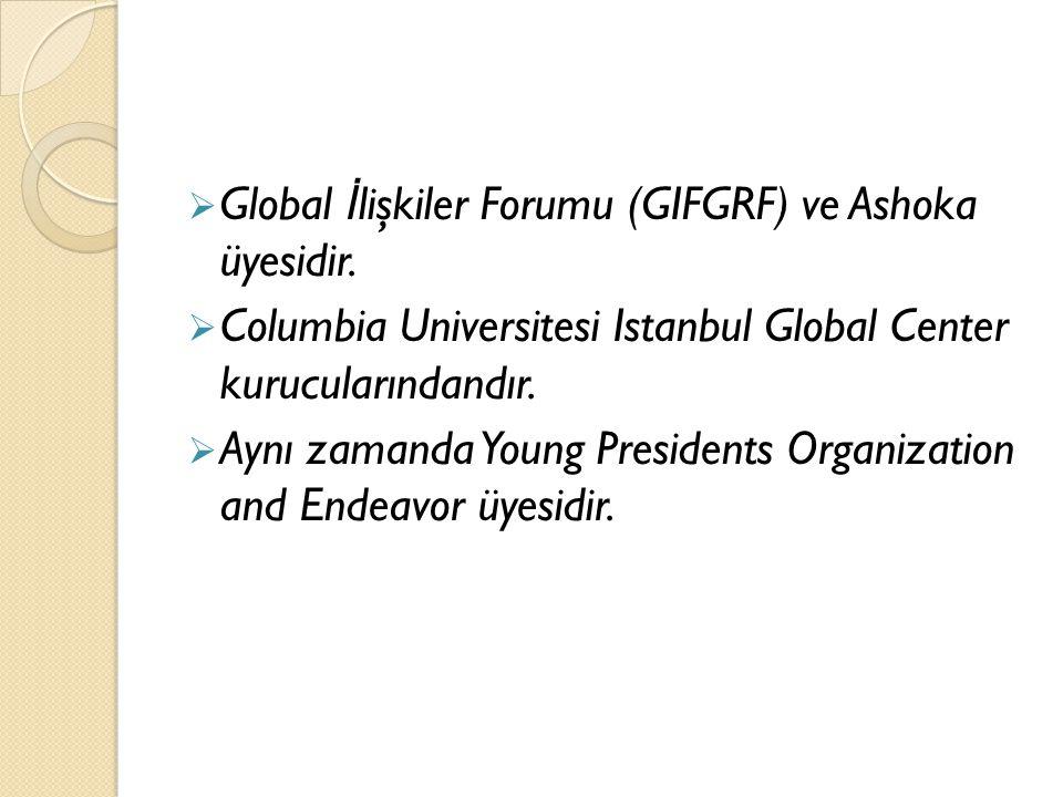 Global İlişkiler Forumu (GIFGRF) ve Ashoka üyesidir.