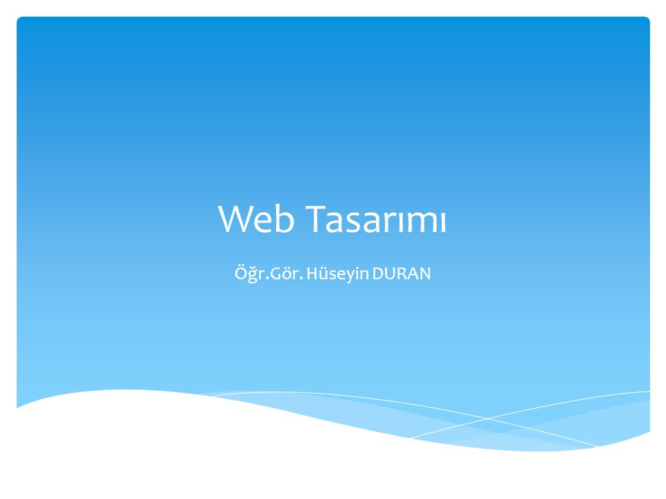 Web Tasarımı Öğr.Gör. Hüseyin DURAN
