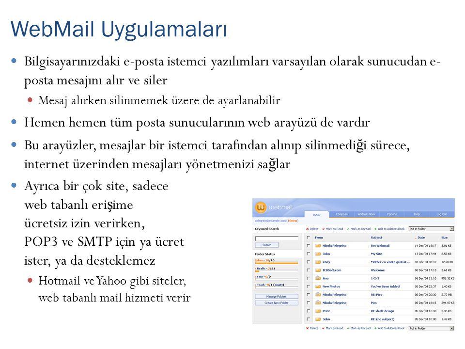 WebMail Uygulamaları Bilgisayarınızdaki e-posta istemci yazılımları varsayılan olarak sunucudan e- posta mesajını alır ve siler.