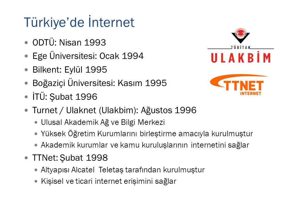 Türkiye'de İnternet ODTÜ: Nisan 1993 Ege Üniversitesi: Ocak 1994