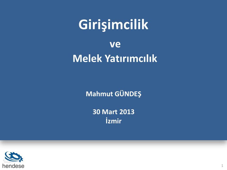 Girişimcilik ve Melek Yatırımcılık Mahmut GÜNDEŞ 30 Mart 2013 İzmir