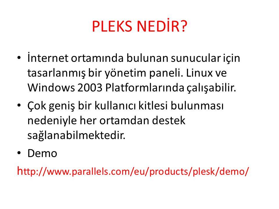 PLEKS NEDİR İnternet ortamında bulunan sunucular için tasarlanmış bir yönetim paneli. Linux ve Windows 2003 Platformlarında çalışabilir.