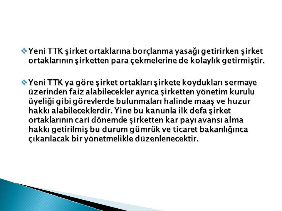 Yeni TTK şirket ortaklarına borçlanma yasağı getirirken şirket ortaklarının şirketten para çekmelerine de kolaylık getirmiştir.