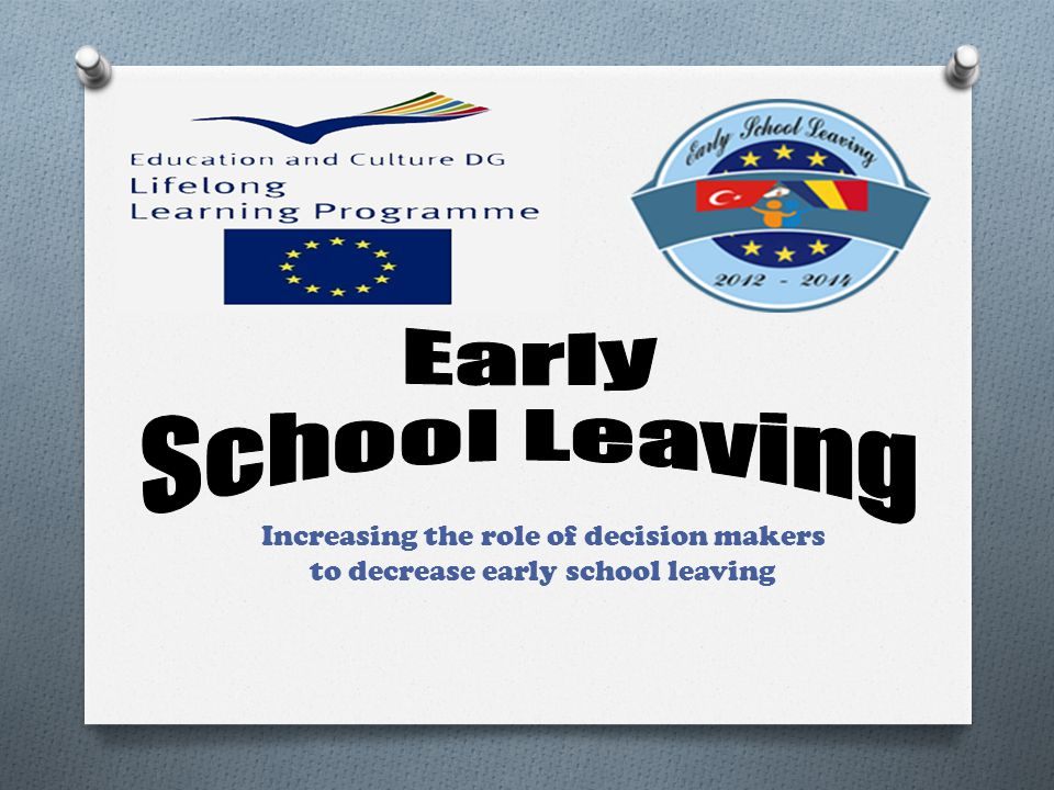 Early School Leaving Increasing the role of decision makers to decrease early school leaving