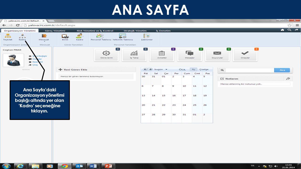 ANA SAYFA Ana Sayfa'daki Organizasyon yönetimi başlığı altında yer alan 'Kadro' seçeneğine tıklayın.