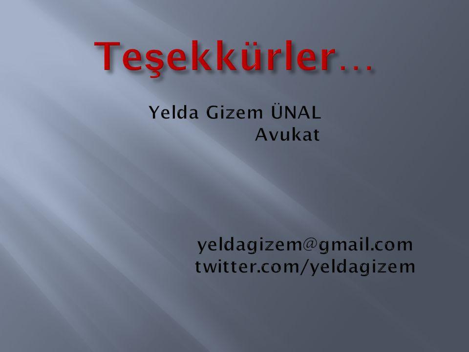 Teşekkürler… Yelda Gizem ÜNAL. Avukat. yeldagizem@gmail. com. twitter