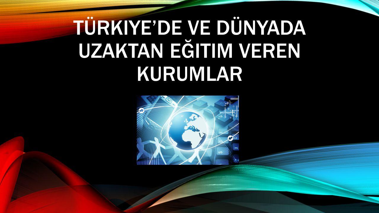 Türkiye'de ve Dünyada Uzaktan Eğitim Veren Kurumlar