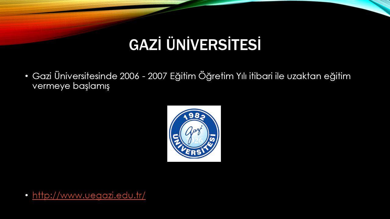 Gazİ Ünİversİtesİ Gazi Üniversitesinde 2006 - 2007 Eğitim Öğretim Yılı itibari ile uzaktan eğitim vermeye başlamış.
