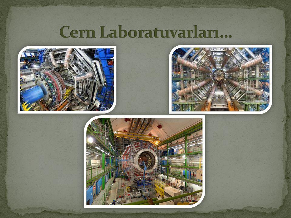 Cern Laboratuvarları…