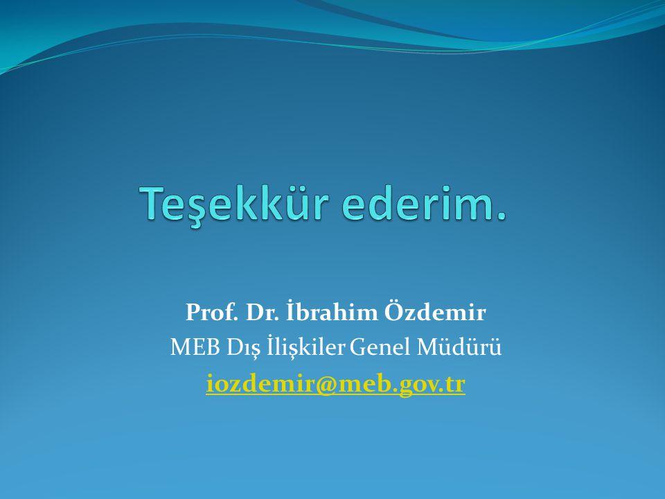 Teşekkür ederim. iozdemir@meb.gov.tr Prof. Dr. İbrahim Özdemir