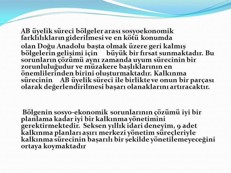 AB üyelik süreci bölgeler arası sosyoekonomik farklılıkların giderilmesi ve en kötü konumda olan Doğu Anadolu başta olmak üzere geri kalmış bölgelerin gelişimi için büyük bir fırsat sunmaktadır.