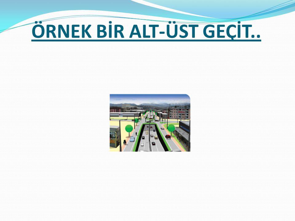 ÖRNEK BİR ALT-ÜST GEÇİT..