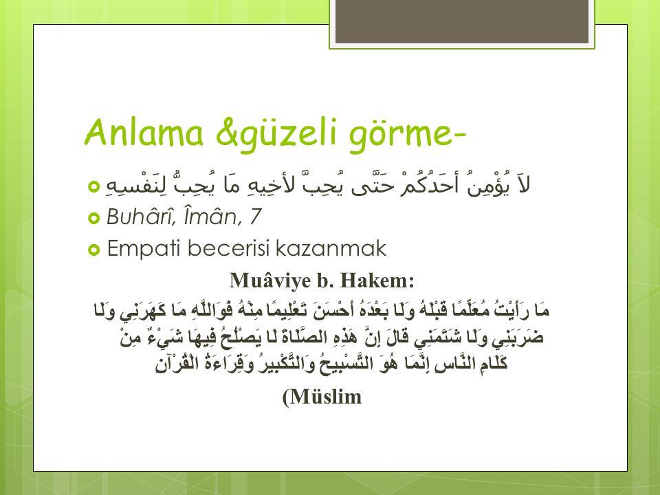 Anlama &güzeli görme- لاَ يُؤْمِنُ أحَدُكُمْ حَتَّى يُحِبَّ لأخِيهِ مَا يُحِبُّ لِنَفْسِهِ Buhârî, Îmân, 7.