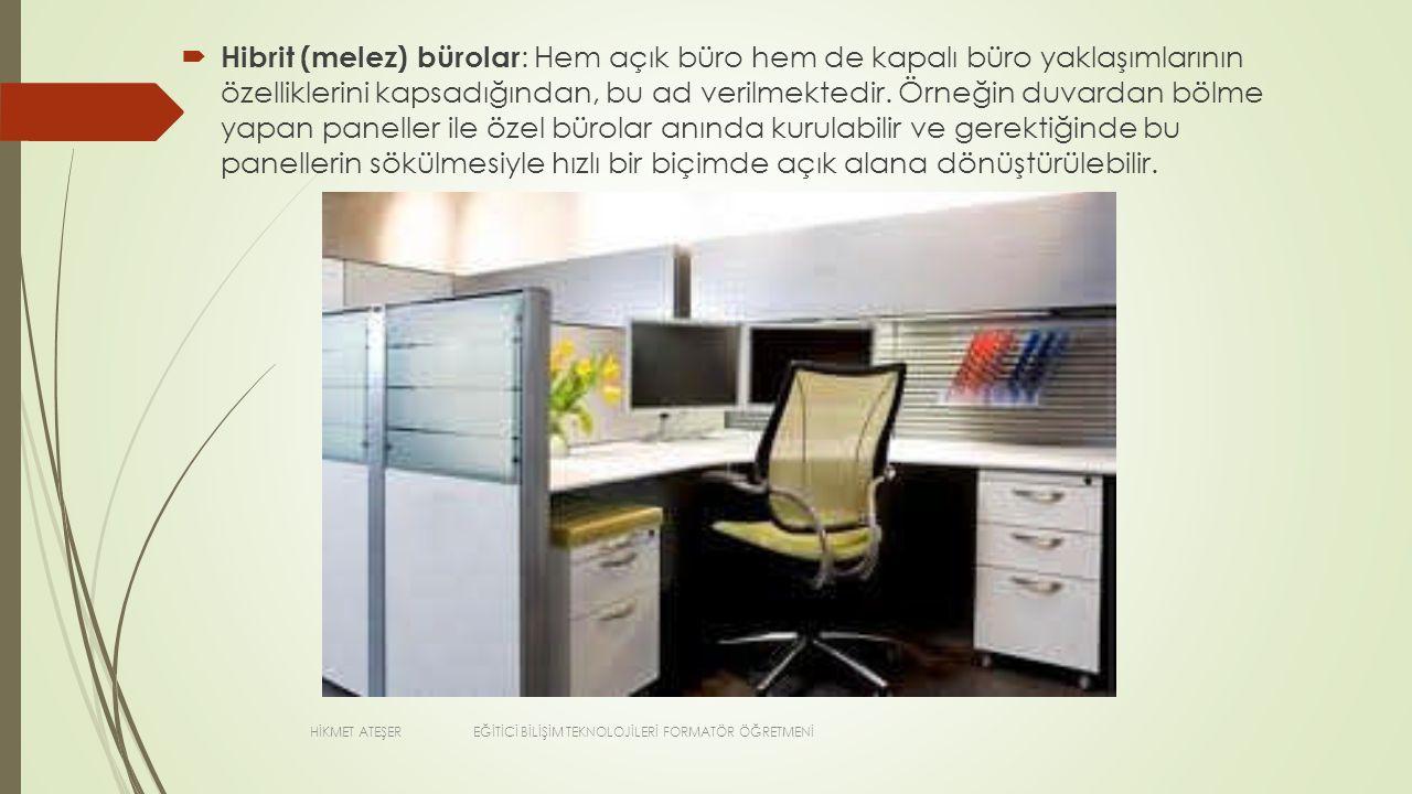 Hibrit (melez) bürolar: Hem açık büro hem de kapalı büro yaklaşımlarının özelliklerini kapsadığından, bu ad verilmektedir. Örneğin duvardan bölme yapan paneller ile özel bürolar anında kurulabilir ve gerektiğinde bu panellerin sökülmesiyle hızlı bir biçimde açık alana dönüştürülebilir.
