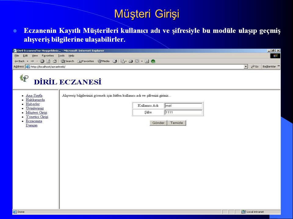 Müşteri Girişi Eczanenin Kayıtlı Müşterileri kullanıcı adı ve şifresiyle bu modüle ulaşıp geçmiş alışveriş bilgilerine ulaşabilirler.