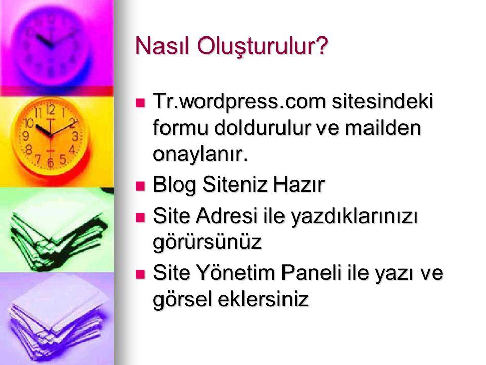 Nasıl Oluşturulur Tr.wordpress.com sitesindeki formu doldurulur ve mailden onaylanır. Blog Siteniz Hazır.