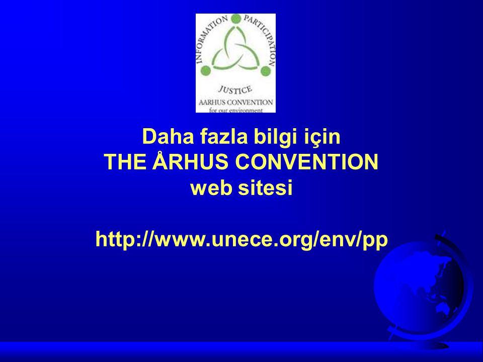 Daha fazla bilgi için THE ÅRHUS CONVENTION web sitesi http://www.unece.org/env/pp