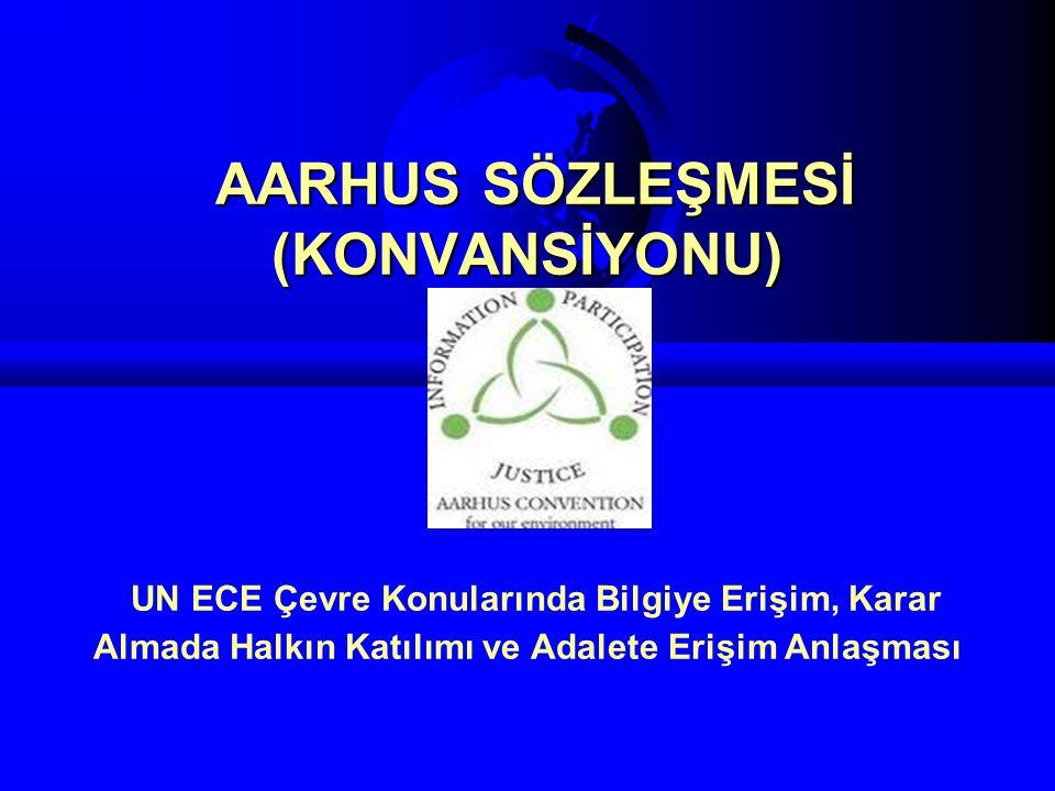 AARHUS SÖZLEŞMESİ (KONVANSİYONU) UN ECE Çevre Konularında Bilgiye Erişim, Karar Almada Halkın Katılımı ve Adalete Erişim Anlaşması