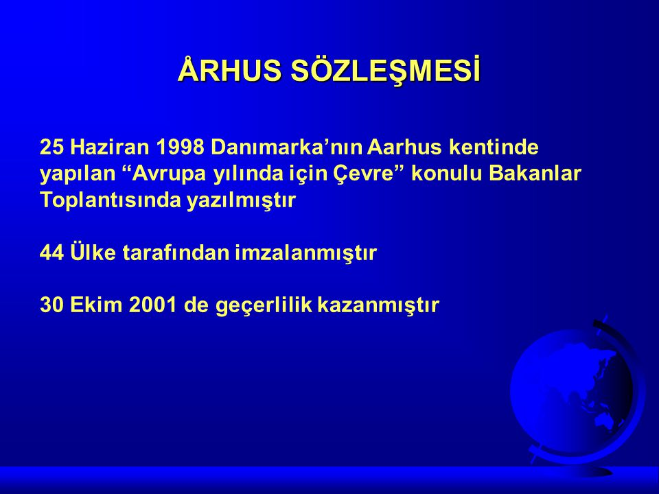 ÅRHUS SÖZLEŞMESİ 25 Haziran 1998 Danımarka'nın Aarhus kentinde yapılan Avrupa yılında için Çevre konulu Bakanlar Toplantısında yazılmıştır.