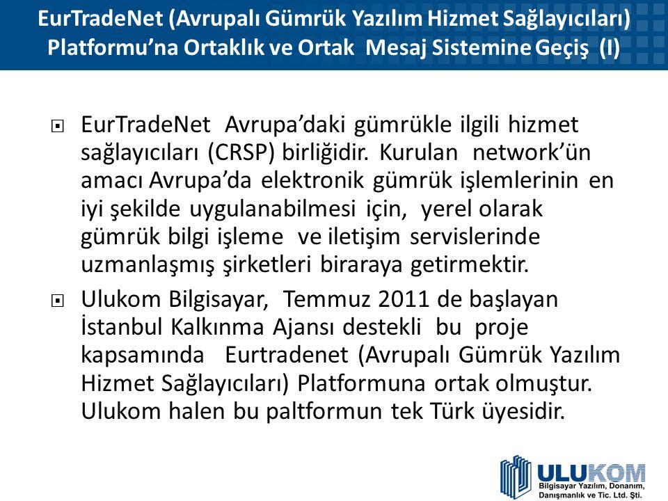 EurTradeNet (Avrupalı Gümrük Yazılım Hizmet Sağlayıcıları) Platformu'na Ortaklık ve Ortak Mesaj Sistemine Geçiş (I)