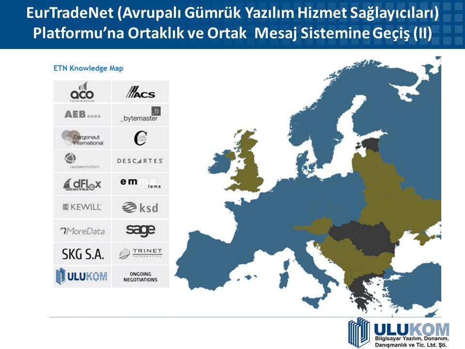 EurTradeNet (Avrupalı Gümrük Yazılım Hizmet Sağlayıcıları) Platformu'na Ortaklık ve Ortak Mesaj Sistemine Geçiş (II)