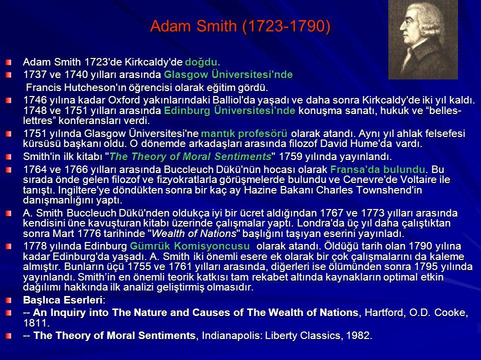 Adam Smith (1723-1790) Adam Smith 1723 de Kirkcaldy de doğdu.