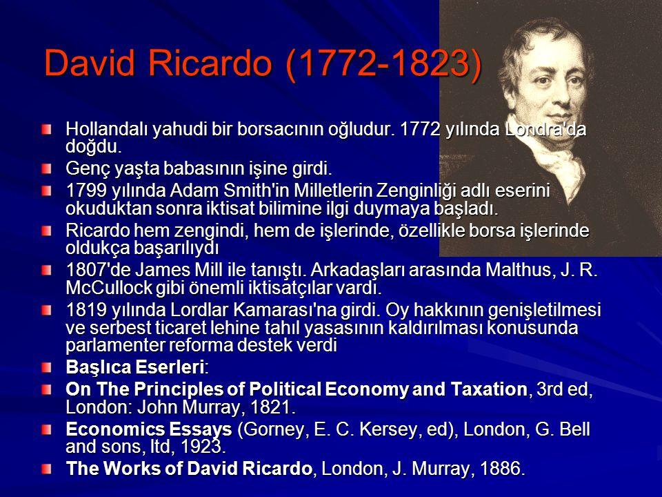 David Ricardo (1772-1823) Hollandalı yahudi bir borsacının oğludur. 1772 yılında Londra da doğdu. Genç yaşta babasının işine girdi.