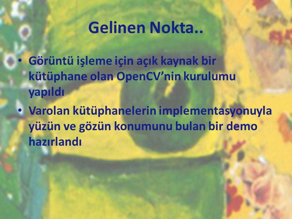 Gelinen Nokta.. Görüntü işleme için açık kaynak bir kütüphane olan OpenCV'nin kurulumu yapıldı.