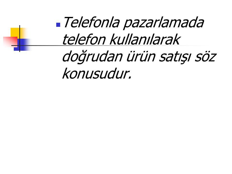 Telefonla pazarlamada telefon kullanılarak doğrudan ürün satışı söz konusudur.