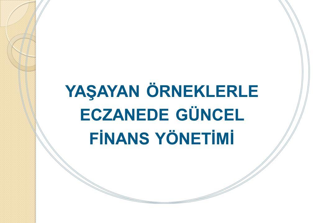 YAŞAYAN ÖRNEKLERLE ECZANEDE GÜNCEL FİNANS YÖNETİMİ