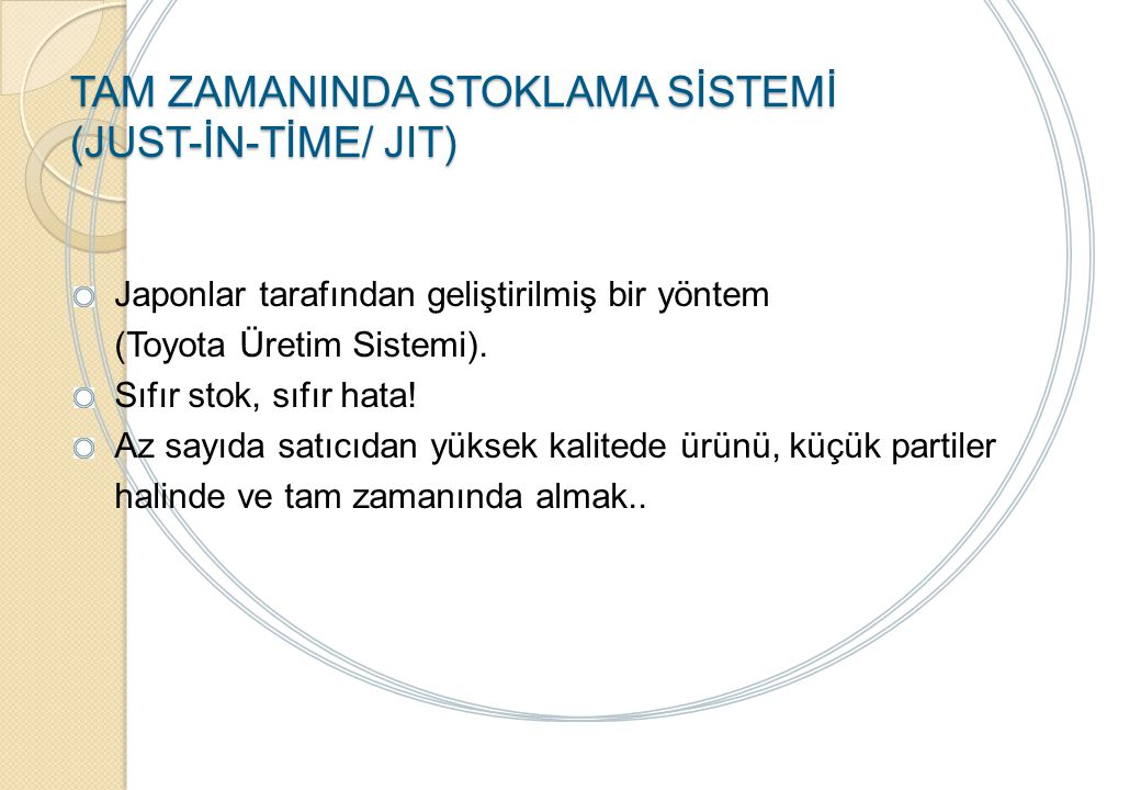 TAM ZAMANINDA STOKLAMA SİSTEMİ (JUST-İN-TİME/ JIT)