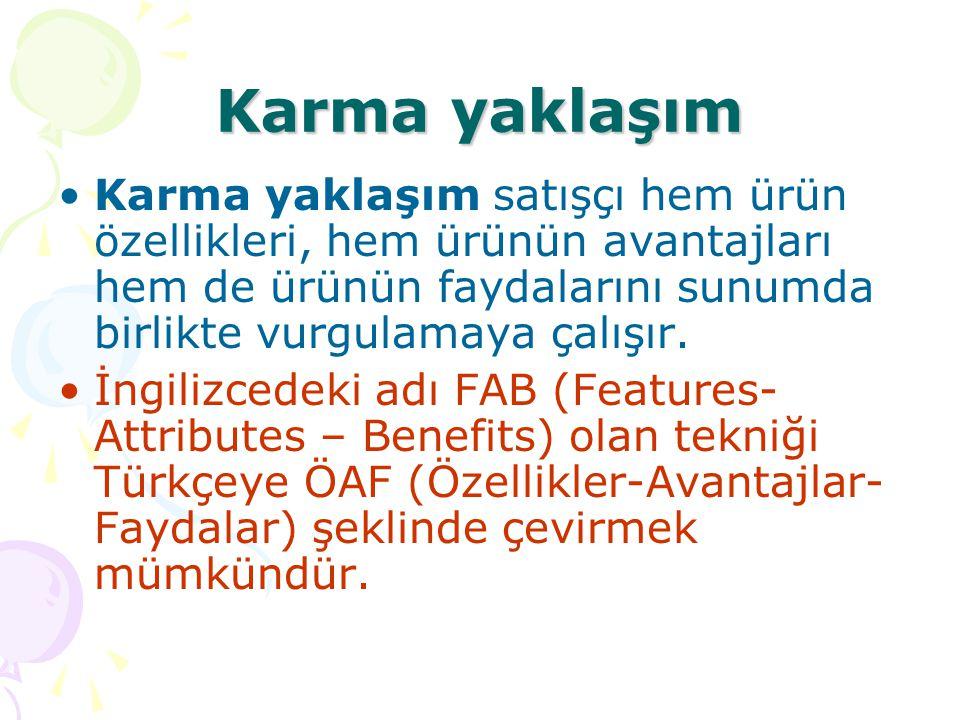Karma yaklaşım Karma yaklaşım satışçı hem ürün özellikleri, hem ürünün avantajları hem de ürünün faydalarını sunumda birlikte vurgulamaya çalışır.