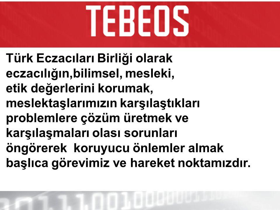 Türk Eczacıları Birliği olarak eczacılığın,bilimsel, mesleki, etik değerlerini korumak, meslektaşlarımızın karşılaştıkları
