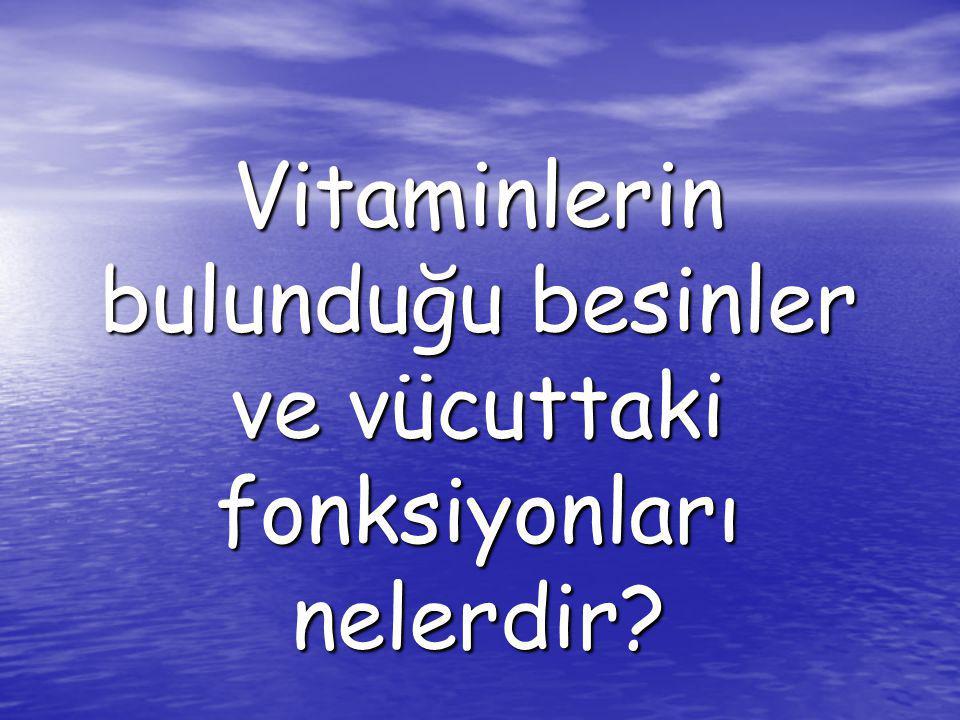 Vitaminlerin bulunduğu besinler ve vücuttaki fonksiyonları nelerdir