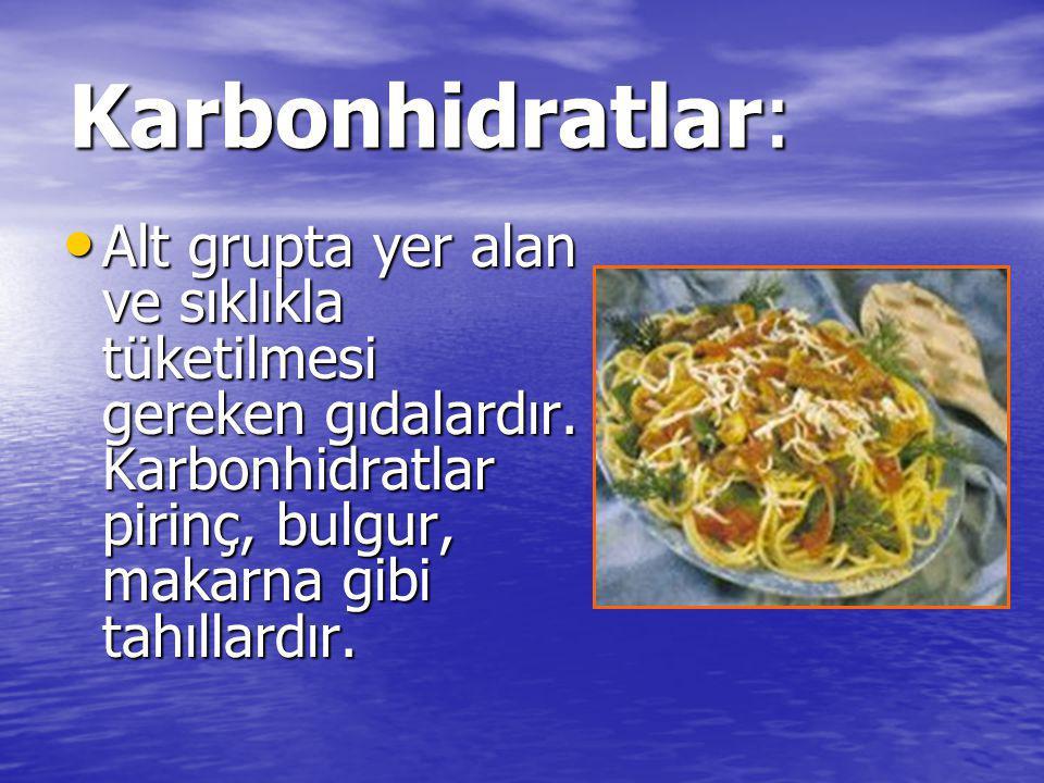 Karbonhidratlar: Alt grupta yer alan ve sıklıkla tüketilmesi gereken gıdalardır.