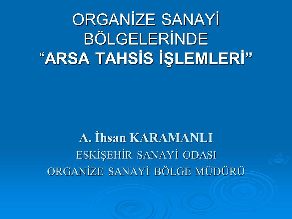 ORGANİZE SANAYİ BÖLGELERİNDE ARSA TAHSİS İŞLEMLERİ