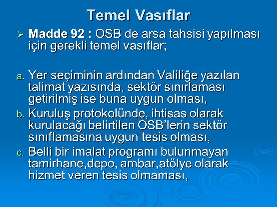 Temel Vasıflar Madde 92 : OSB de arsa tahsisi yapılması için gerekli temel vasıflar;