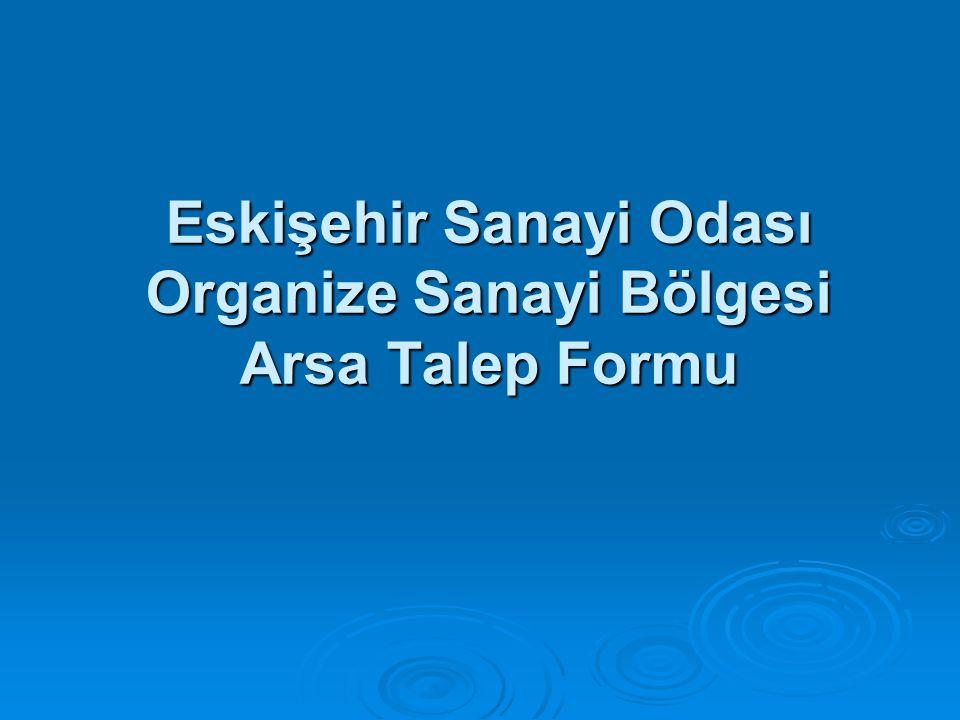 Eskişehir Sanayi Odası Organize Sanayi Bölgesi Arsa Talep Formu