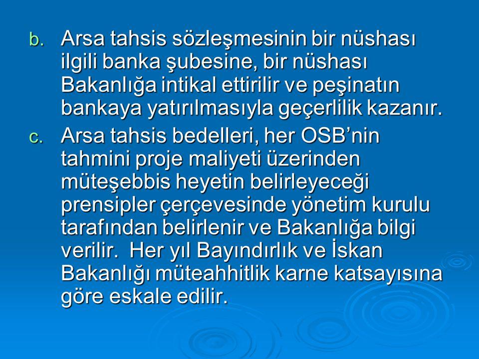 Arsa tahsis sözleşmesinin bir nüshası ilgili banka şubesine, bir nüshası Bakanlığa intikal ettirilir ve peşinatın bankaya yatırılmasıyla geçerlilik kazanır.