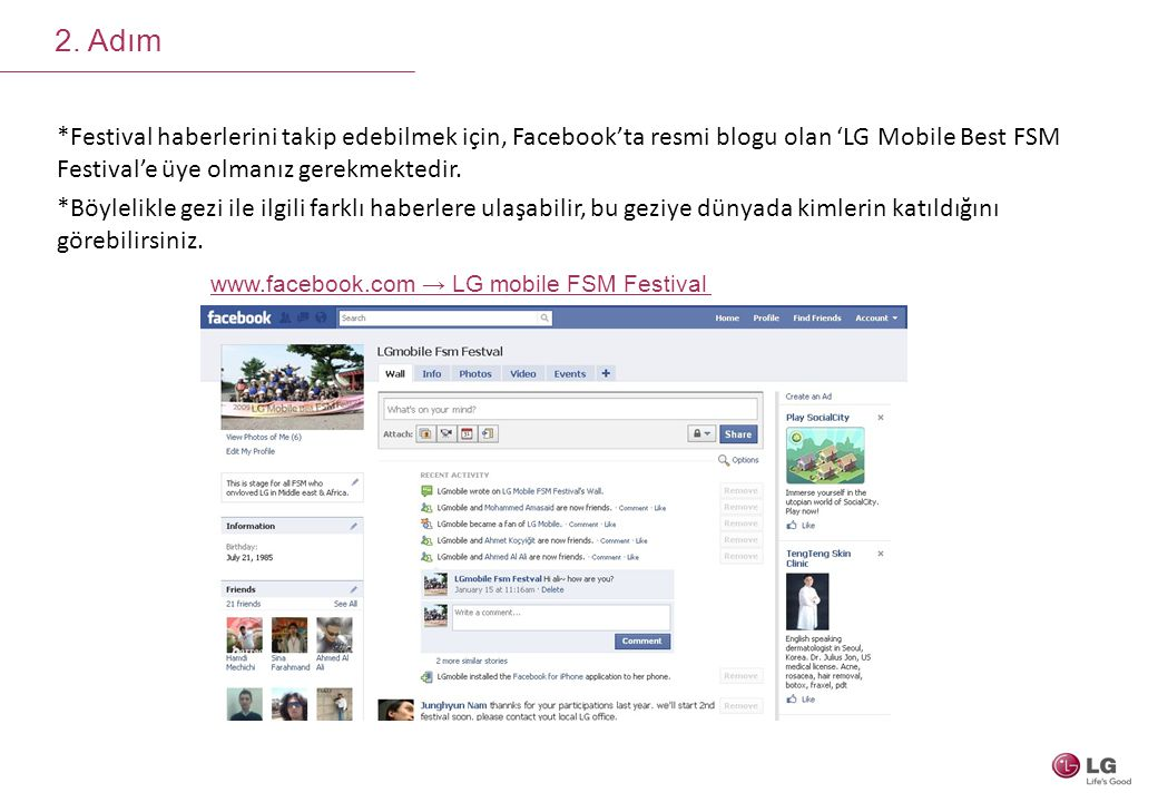 2. Adım *Festival haberlerini takip edebilmek için, Facebook'ta resmi blogu olan 'LG Mobile Best FSM Festival'e üye olmanız gerekmektedir.