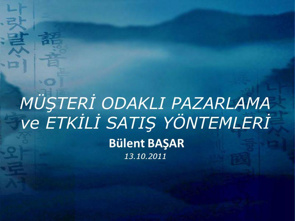MÜŞTERİ ODAKLI PAZARLAMA ve ETKİLİ SATIŞ YÖNTEMLERİ 13.10.2011