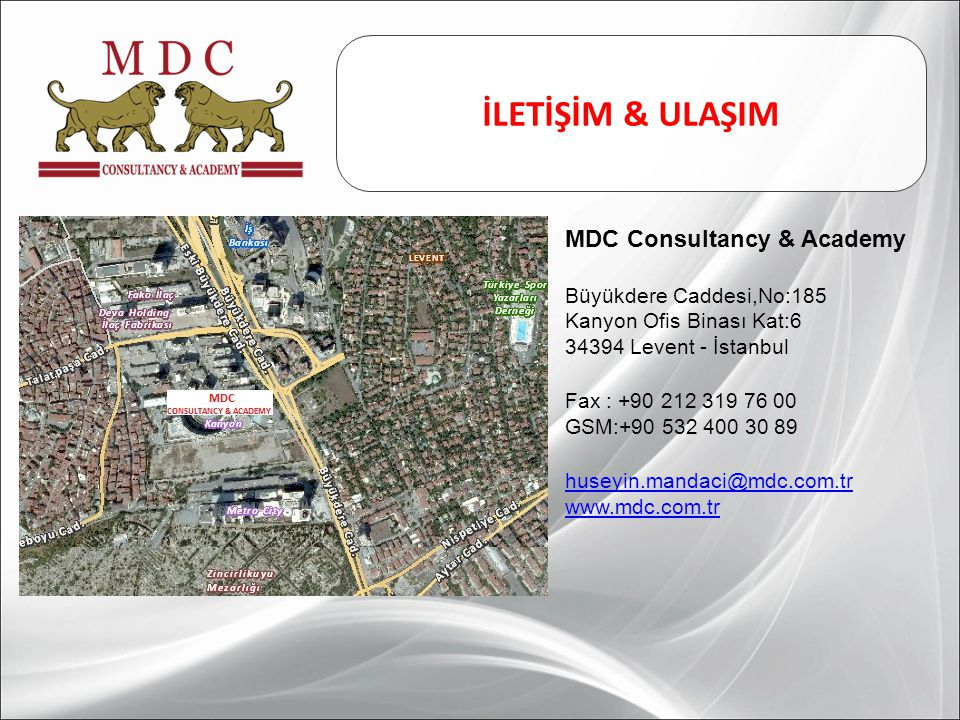 İLETİŞİM & ULAŞIM MDC Consultancy & Academy Büyükdere Caddesi,No:185