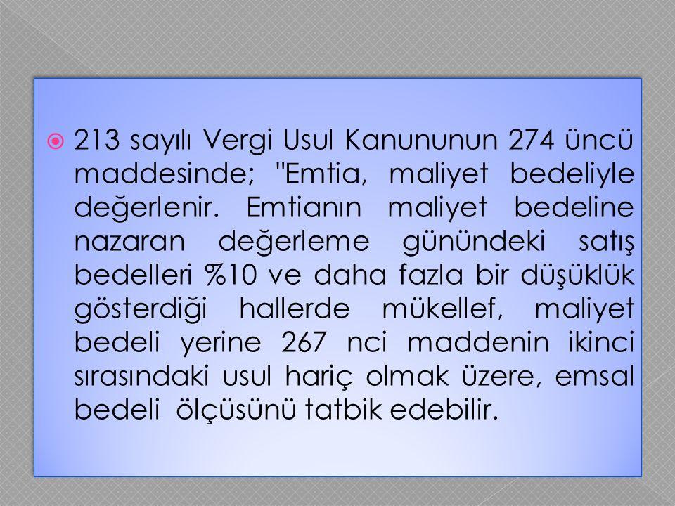 213 sayılı Vergi Usul Kanununun 274 üncü maddesinde; Emtia, maliyet bedeliyle değerlenir.