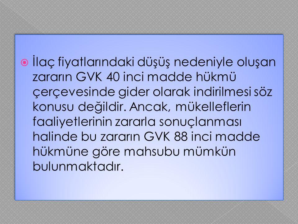 İlaç fiyatlarındaki düşüş nedeniyle oluşan zararın GVK 40 inci madde hükmü çerçevesinde gider olarak indirilmesi söz konusu değildir.