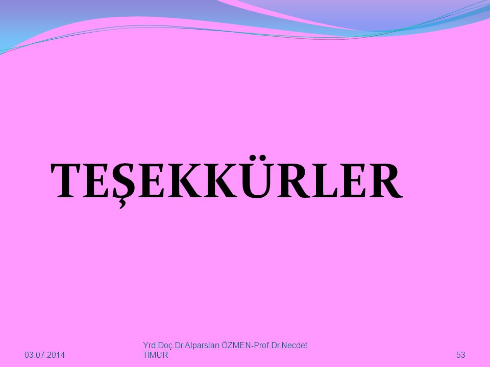 TEŞEKKÜRLER 04.04.2017 Yrd.Doç.Dr.Alparslan ÖZMEN-Prof.Dr.Necdet TİMUR